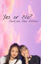 Yes or No? | JenLisa -COMPLETED- by NuhaBatrisyaJamaludi