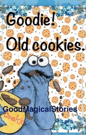 Goodie! Old cookies. by GoodMagicalStories
