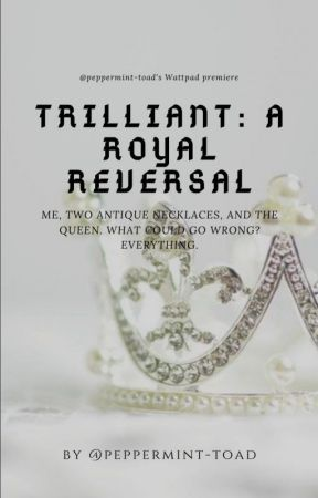Trilliant: A Royal Reversal by peppermint-toad