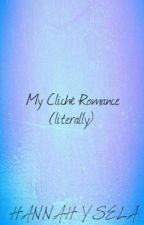 My Cliché Romance  by HiHannah16