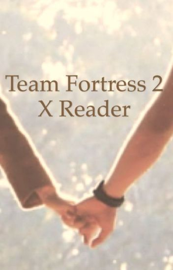 Team  Fortress 2 x reader