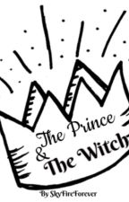 The Prince & The Witch [Original Story] by SkyFireForever