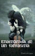 Enamorada de un Fantasma  by Daniellaa2256