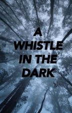 A Whistle in the Dark  by SkeletonSleazy