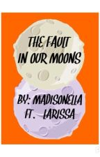 The Fault in our Moons by madisonella