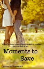 Moments to Save by Imakeeper2