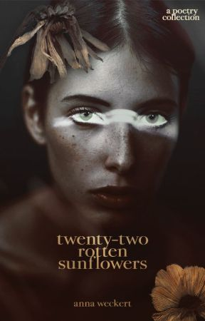 Twenty-Two Rotten Sunflowers | Poetry by breathingchemicals