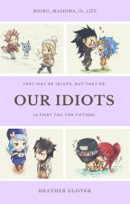 Our Idiots by Hiro_Mashima_is_life
