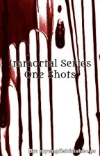 Immortal Series One Shots by myenglishirishboys