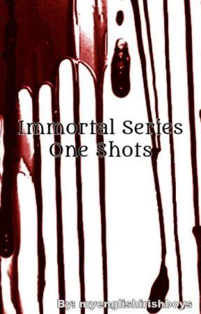 Immortal Series One Shots by myenglishirishboys