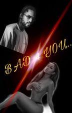 BAD 4 YOU ...  by KeKeL7