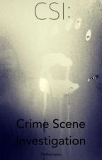 CSI: Crime Scene Investigation by TheBayLegacy