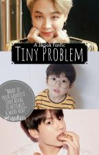 ♛Tiny Problem♛ (Jikook/Kookmin) [[COMPLETED]] by FuyuRain