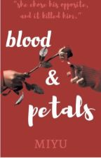 Blood & Petals [A KOTLC TIANA STORY] by miyuthefangirl