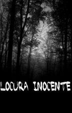 Locura inocente ( Creepypastas y tu) by CreeperConSwag
