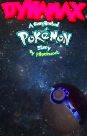 DYNAMAX: A Complicated Pokémon Story by pikachucet2