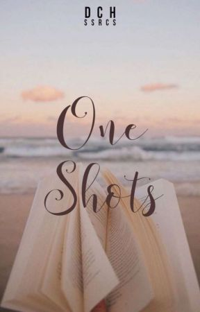 One Shots by dchssrcs