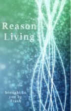 Reason Living - A Roleplay Book by -leavesfromthevine