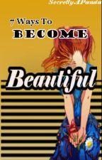 7 Ways to Become Beautiful by SecretlyAPanda