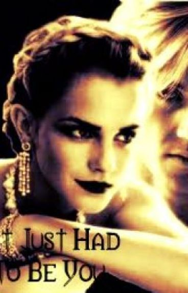 It Just Had To Be You (Dramione Veela Story)