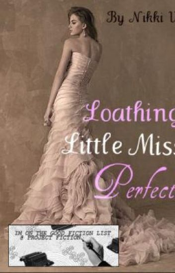 Loathing Little Miss Perfect [EDITING]