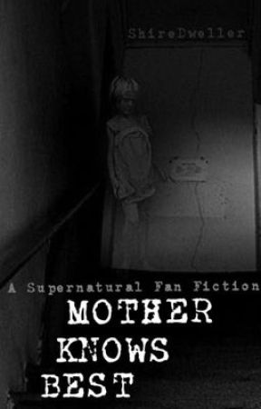 1.1 Mother Knows Best: A Supernatural Fan Fiction by ShireDweller