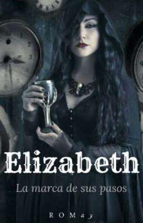 Elizabeth | La marca de sus pasos. © by romimoom