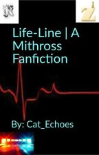 Life-Line | A Mithross Fanfiction by Cat_Echoes