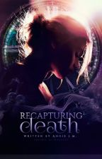 Recapturing Death [On Hold] by angestria