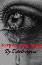 Sorry Not Sorry Daddy by bipolareyeza