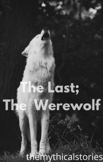 The Last; The Werewolf