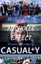 Nicholls Effect {Sequel of Death In Holby City} by HolbyCityDarzo