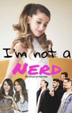 I'm not a nerd ( Ariana Grande fanfic ) by OneDirectionlover45
