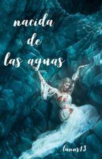 Nacida de las Aguas (Concurso Literario Elementales) by LynnS13