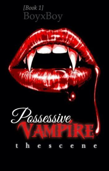 Possessive Vampire (boyxboy) [Completed]