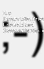 Buy Passport,Visa,Driver's License,Id card ((www.authenticdocsonly.com)) by crystalbecki