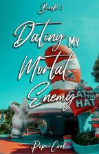 DATING MY MORTAL ENEMY [COMPLETED] by Calixxxxxxx