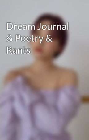 Dream Journal & Poetry & Rants by High_on_Clovers
