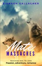 Mate Massacres by SianaghGallagher