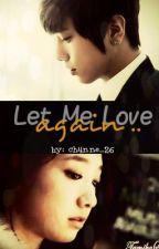 Let Me Love Again (Dooley/YongShin) by ch4nne_26