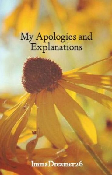 My Apologies and Explanations by ImmaDreamer26