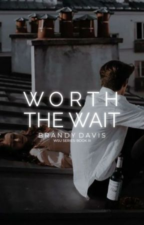 Worth The Wait | Coming Soon by brandywrites