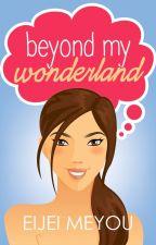 Beyond my Wonderland by EijeiMeyou