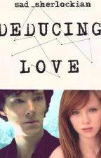 Deducing Love (Sherlock X Female OC)(Deducing Series Book #1) by sad_sherlockian