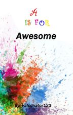 A Is For Awesome by The_Falconator