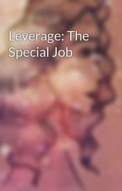 Leverage: The Special Job by Victoriangirl1