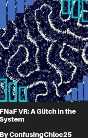 FNaF VR: The Glitch in the System by NateBehindTheCouch