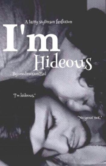 I'm Hideous (Larry Stylinson Fan Fiction)