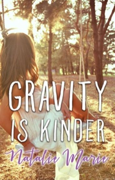 Gravity is Kinder by natmarie