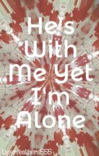 He's With Me Yet I'm Alone by Harder2Breathe